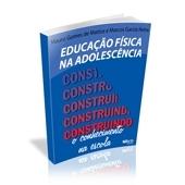 Livro - Educação Física na Adolescência: Construindo o Conhecimento na Escola 5ª Ed.- Editora Phorte