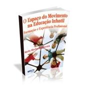 Livro - O Espaço do Movimento na Educação Infantil: Formação e Experiência Profissional - Ed. Phorte